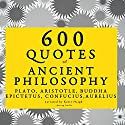600 Quotes of Ancient Philosophy Audiobook by  Plato,  Aristotle,  Buddha,  Epictetus,  Confucius, Marcus Aurelius Narrated by Katie Haigh