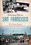 Search : Growing Up in San Francisco: More Boomer Memories from Playland to Candlestick Park (American Chronicles)