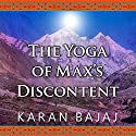 Yoga of Max's Discontent Audiobook by Karan Bajaj Narrated by Neil Shah