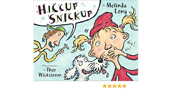 Hiccup Snickup: Melinda Long, Thor Wickstrom: 9780689822452: Amazon
