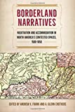 img - for Borderland Narratives: Negotiation and Accommodation in North America s Contested Spaces, 1500-1850 (Contested Boundaries) book / textbook / text book