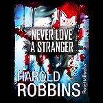 Never Love a Stranger | Harold Robbins
