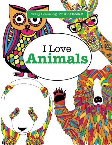 I Love Animals ( Crazy Colouring For Kids Book 3 ) (Volume 3)