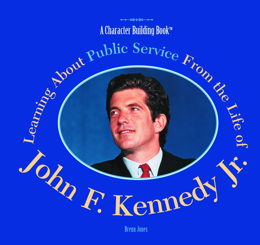 Learning About Public Service from the Life of John F. Kennedy, Jr (Character Building Book)