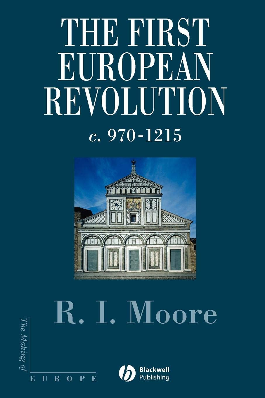 The First European Revolution: c. 970-1215 (The Making of Europe) by Blackwell Publishing