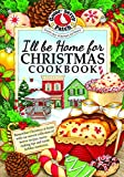 I ll be Home for Christmas Cookbook (Seasonal Cookbook Collection)