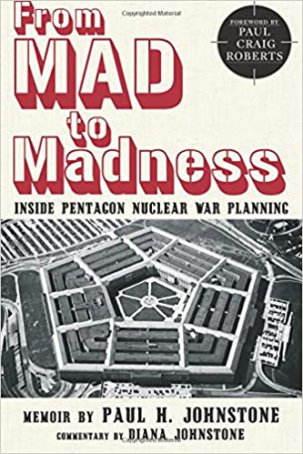 5c1266c04 From MAD to Madness  Inside Pentagon Nuclear War Planning  Dr. Paul H.  Johnstone
