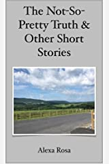 The Not So Pretty Truth & Other Short Stories Kindle Edition