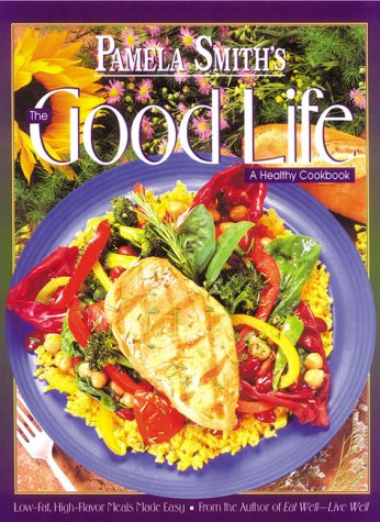 Pamela Smith's the Good Life: A Healthy Cookbook by Pamela M. Smith