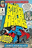 Book Cover for The Physics of Superheroes: More Heroes! More Villains! More Science! Spectacular Second Edition