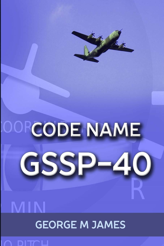 Read Online Code Name GSSP-40 (Secret Warfare & Counter-terrorism Operations Book) (Volume 40) ebook