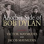 Another Side of Bob Dylan: A Personal History on the Road and Off the Tracks | Victor Maymudes,Jacob Maymudes