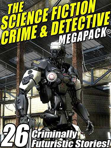The Science Fiction Crime Megapack: 26 Criminally Futuristic Stories!