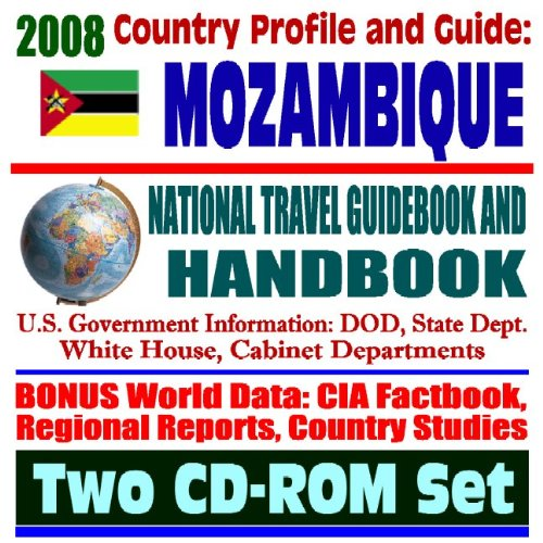 2008 Country Profile and Guide to Mozambique- National Travel Guidebook and Handbook - Earthquake, Flooding, AIDS, Peace Corps, South African Development Community (SADC), USAID (Two CD-ROM Set)