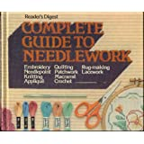 Reader's Digest COMPLETE GUIDE TO NEEDLEWORK: Embroidery, Needlepoint, Knitting, Applique, Quilting, Patchwork, Macrame, Crochet, Rug-Making, Lacework (WITH COMPLETE ILLUSTRATED INSTRUCTIONS)