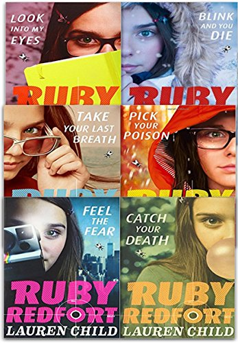 Lauren Child Ruby Redfort Collection 6 Books Set (Book 1-6) (Pick Your Poison, Look into My Eyes, Take Your Last Breath, Catch Your Death, Feel the Fear, Blink and You Die)