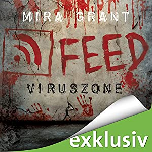 Feed: Viruszone (The Newsflesh Trilogy 1) Hörbuch