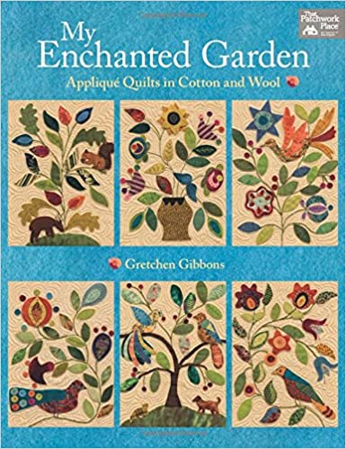 My Enchanted Garden: Appliqué Quilts in Cotton and Wool: Gretchen ... : applique for quilts - Adamdwight.com