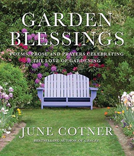 Garden Blessings: Prose, Poems and Prayers Celebrating the Love of Gardening Blessings Garden