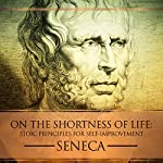 On the Shortness of Life: Stoic Principles for Self-Improvement | Seneca