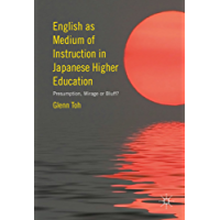English as Medium of Instruction in Japanese Higher Education: Presumption, Mirage or Bluff?