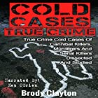 Cold Cases True Crime: True Crime Cold Cases of Cannibal Killers, Murderers and Serial Killers Dissected and Studied Hörbuch von Brody Clayton Gesprochen von: Ken O'Brien