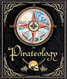 Pirateology: The Pirate Hunter's Companion (Ologies)