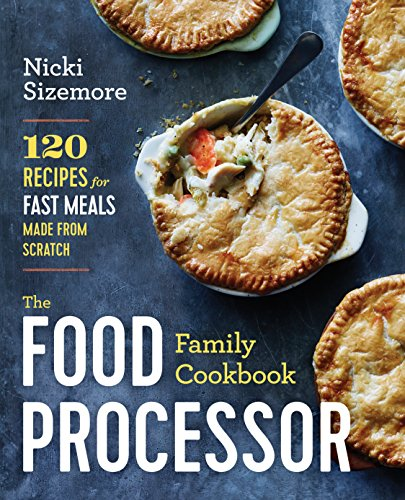 The Food Processor Family Cookbook: 120 Recipes for Fast Mea