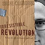 Irresistible Revolution: Living as an Ordinary Radical | Shane Claiborne