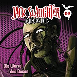 Die Wurzel des Bösen (Jack Slaughter - Tochter des Lichts 9)