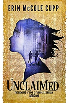 Unclaimed (The Memoirs of Jane E, Friendless Orphan Book 1) by [McCole Cupp, Erin]