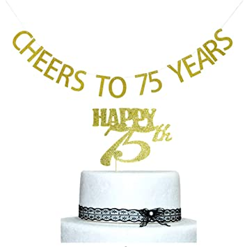 Cheers To 75 Years Banner And Happy 75th Cake Topper Gold Glitter For Birthday Wedding