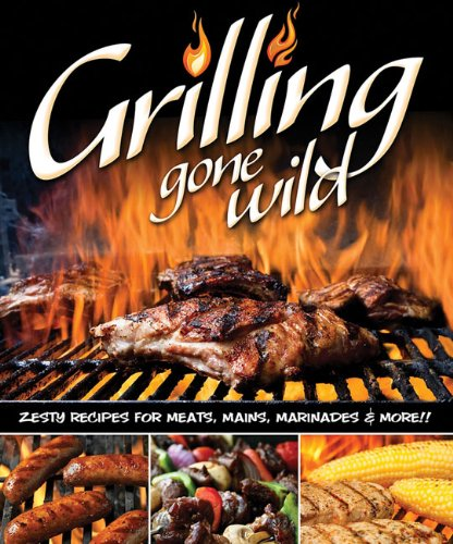 Wild Peg (Grilling Gone Wild: Zesty Recipes for Meats, Mains, Marinades & More!!)