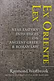 Ex Oriente Lex: Near Eastern Influences on Ancient Greek and Roman Law, Raymond Westbrook, 1421414678