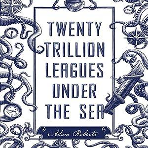 Twenty Trillion Leagues Under the Sea Audiobook