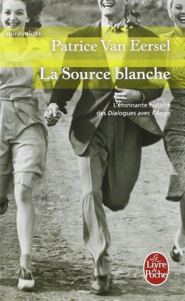 La source blanche : L'étonnante histoire des dialogues avec l'Ange Poche – 2 décembre 1998 Patrice Van Eersel Le Livre de Poche 2253145467 Fiction