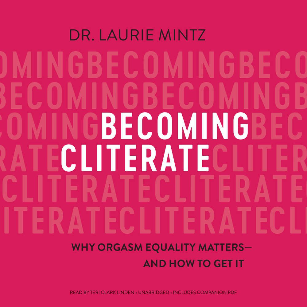 Becoming Cliterate: Why Orgasm Equality Matters -- And How to Get It