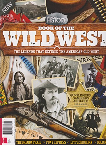 Wild West Magazine (All About History Magazine Book of the Wild West Issue 1)