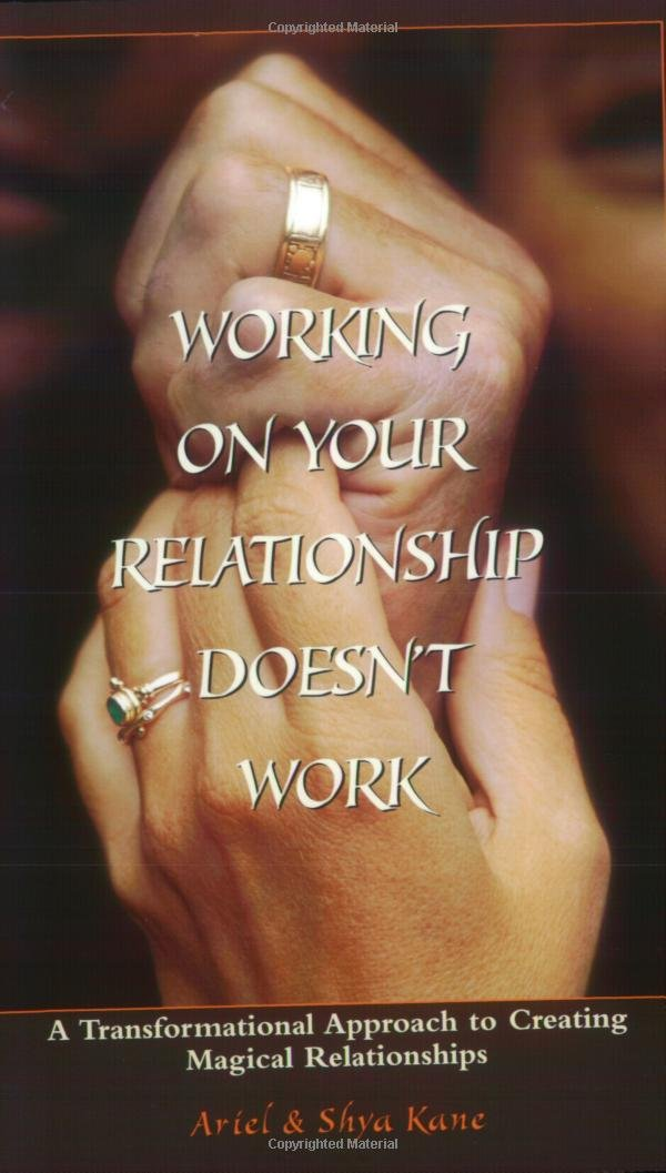 Read Online Working on Your Relationship Doesn't Work, A Transformational Approach to Creating Magical Relationships pdf epub