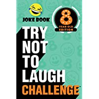 The Try Not to Laugh Challenge - 8 Year Old Edition: A Hilarious and Interactive Joke Book Toy Game for Kids - Silly One…