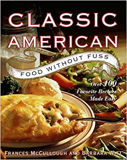 Classic american food without fuss over 100 favorite recipes made classic american food without fuss over 100 favorite recipes made easy frances mccullough 9780679440352 amazon books forumfinder Choice Image