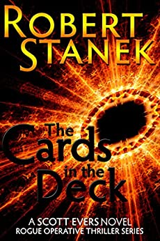 The Cards in the Deck. A Scott Evers Novel: Episodes 1, 2, 3, & 4 (Rogue Operative Thriller Series) by [Stanek, Robert]