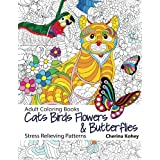 Adult Coloring Book: Cats Birds Flowers and Butterflies : Stress Relieving Patterns