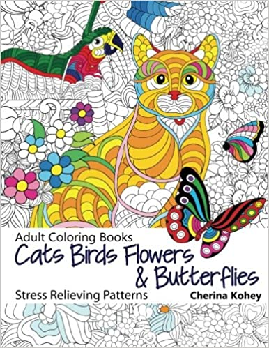 Amazon Adult Coloring Book Cats Birds Flowers And Butterflies Stress Relieving Patterns Volume 12 9781523421084 Cherina Kohey Books