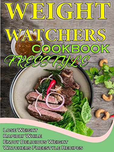 Weight Watchers Freestyle Cookbook 2018: Lose Weight Rapidly While Enjoy Delicious Weight Watchers Freestyle Recipes - Weight Watchers Smart Point Recipes by Jamie Hayes