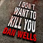 I Don't Want to Kill You: John Cleaver Series #3   Dan Wells