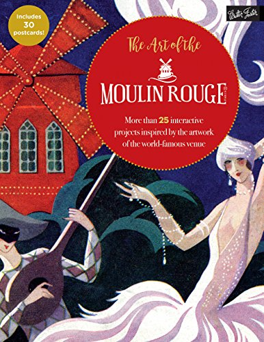 The Art of the Moulin Rouge: More than 25 interactive projects inspired by the artwork of the world-famous venue