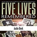 Five Lives Remembered Audiobook by Dolores Cannon Narrated by Julia Cannon, Carol Morrison