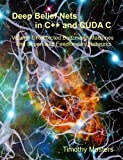 Deep Belief Nets in C++ and CUDA C: Volume 1: Restricted Boltzmann Machines and Supervised Feedforward Networks