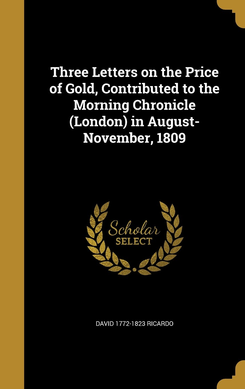 Download Three Letters on the Price of Gold, Contributed to the Morning Chronicle (London) in August-November, 1809 pdf epub